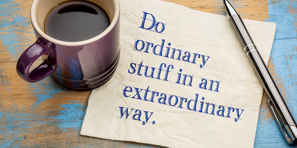Do ordinary stuff in a extraordinary way